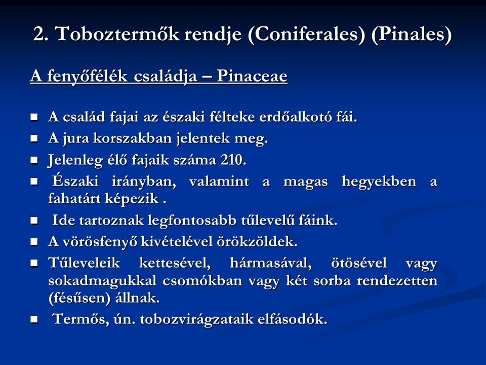 2. Toboztermők rendje (Coniferales) (Pinales) A fenyőfélék családja – Pinaceae A család fajai az északi félteke erdőalkotó fái. A család fajai az észa