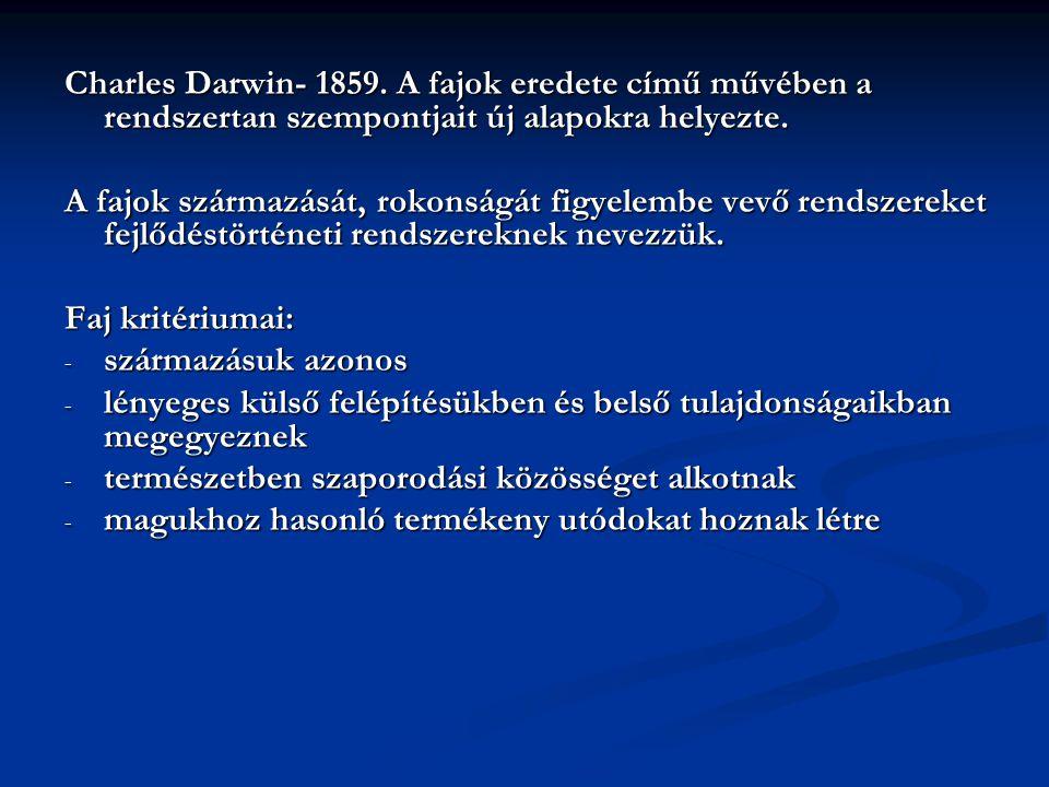 Charles Darwin- 1859. A fajok eredete című művében a rendszertan szempontjait új alapokra helyezte. A fajok származását, rokonságát figyelembe vevő re