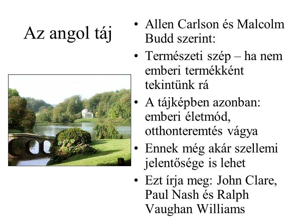 Az angol táj Allen Carlson és Malcolm Budd szerint: Természeti szép – ha nem emberi termékként tekintünk rá A tájképben azonban: emberi életmód, otthonteremtés vágya Ennek még akár szellemi jelentősége is lehet Ezt írja meg: John Clare, Paul Nash és Ralph Vaughan Williams