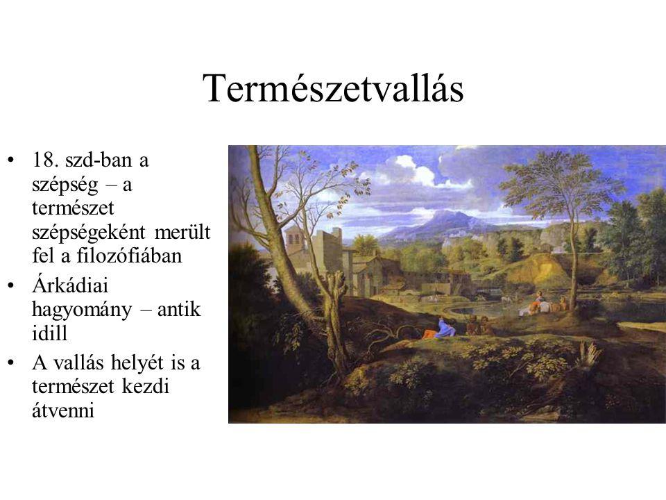 Természetvallás 18. szd-ban a szépség – a természet szépségeként merült fel a filozófiában Árkádiai hagyomány – antik idill A vallás helyét is a termé