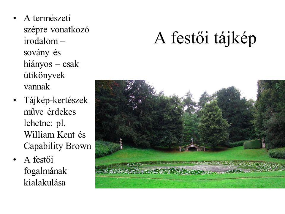 A festői tájkép A természeti szépre vonatkozó irodalom – sovány és hiányos – csak útikönyvek vannak Tájkép-kertészek műve érdekes lehetne: pl.