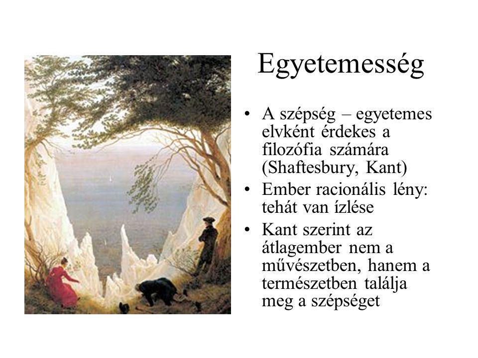 Egyetemesség A szépség – egyetemes elvként érdekes a filozófia számára (Shaftesbury, Kant) Ember racionális lény: tehát van ízlése Kant szerint az átl