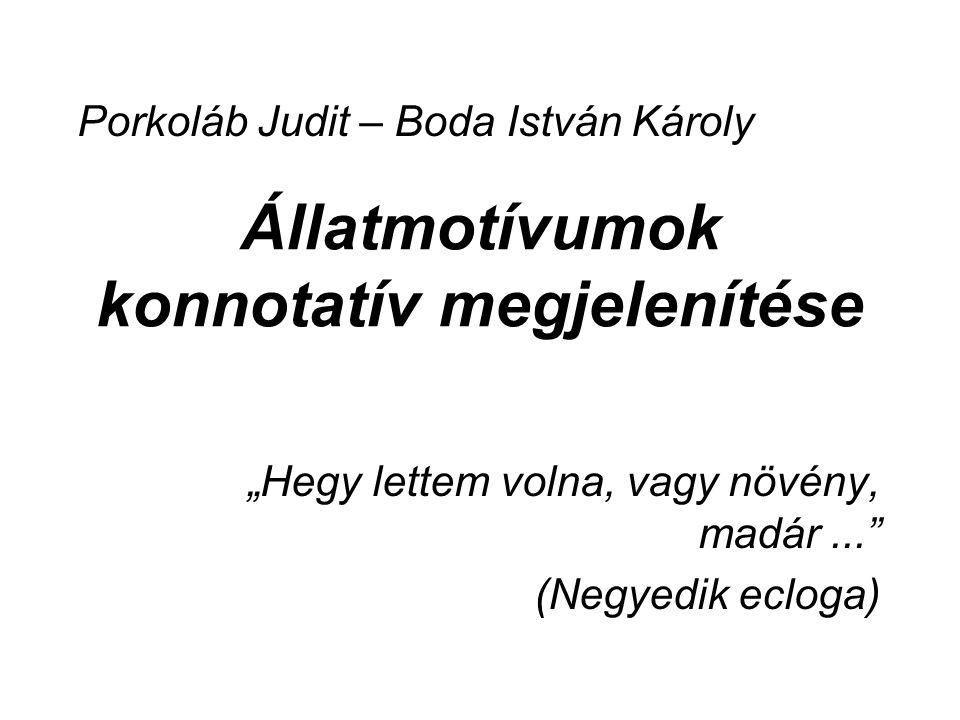 """Állatmotívumok konnotatív megjelenítése """"Hegy lettem volna, vagy növény, madár..."""" (Negyedik ecloga) Porkoláb Judit – Boda István Károly"""
