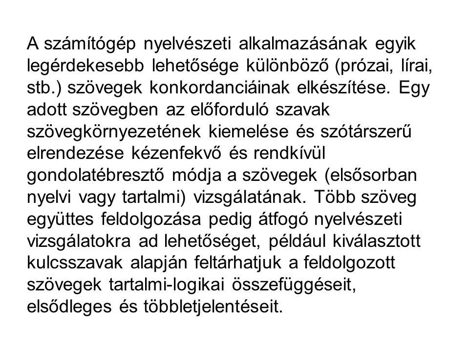 A számítógép nyelvészeti alkalmazásának egyik legérdekesebb lehetősége különböző (prózai, lírai, stb.) szövegek konkordanciáinak elkészítése. Egy adot