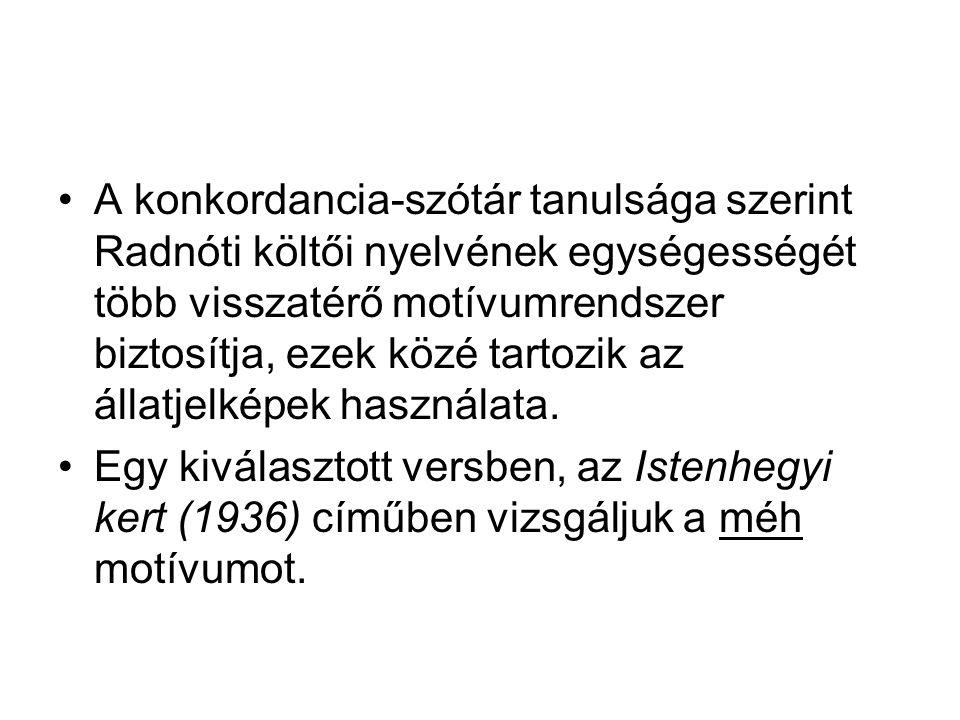 A konkordancia-szótár tanulsága szerint Radnóti költői nyelvének egységességét több visszatérő motívumrendszer biztosítja, ezek közé tartozik az állat