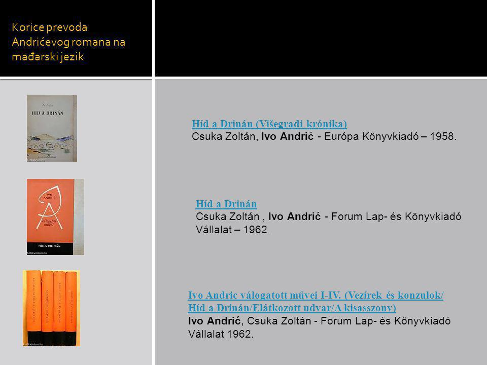 Korice prevoda Andrićevog romana na ma đ arski jezik Híd a Drinán (Višegradi krónika) Csuka Zoltán, Ivo Andrić - Európa Könyvkiadó – 1958. Híd a Driná