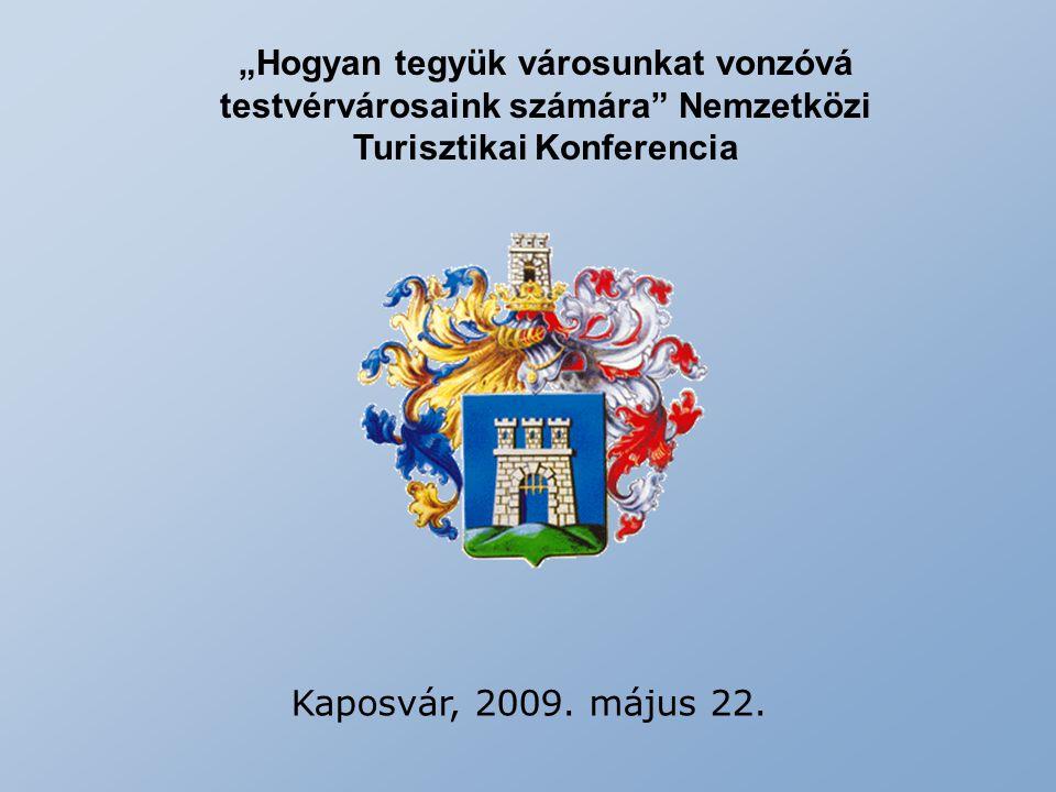 """Kaposvár, 2009. május 22. """"Hogyan tegyük városunkat vonzóvá testvérvárosaink számára"""" Nemzetközi Turisztikai Konferencia"""