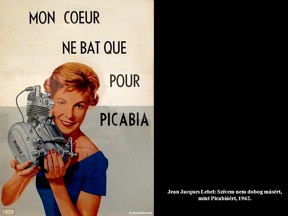 Jean Jacques Lebel: Szívem nem dobog másért, mint Picabiáért, 1962.