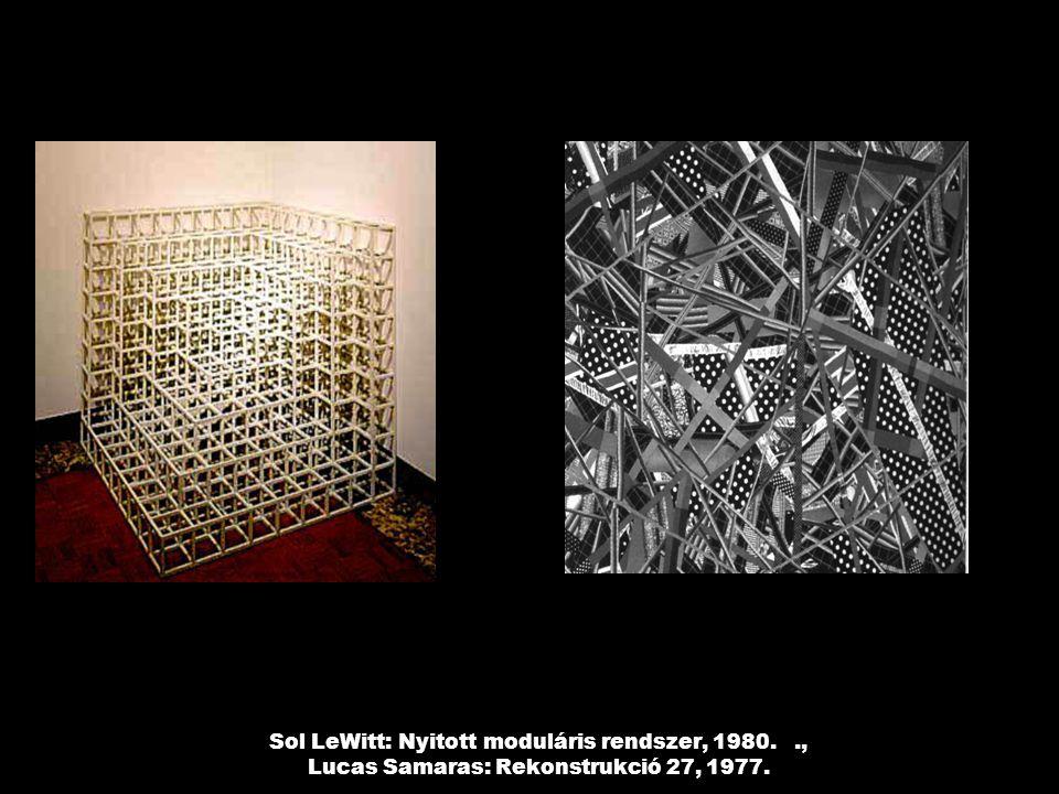 Sol LeWitt: Nyitott moduláris rendszer, 1980.., Lucas Samaras: Rekonstrukció 27, 1977.