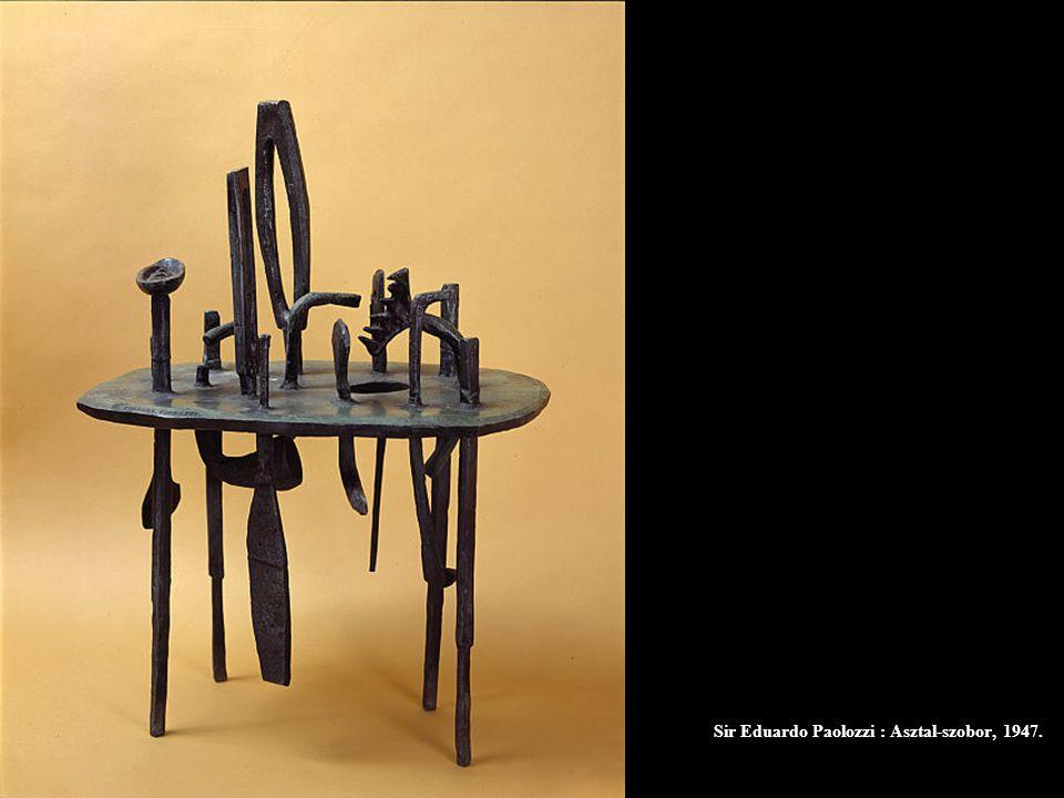 Sir Eduardo Paolozzi : Asztal-szobor, 1947.