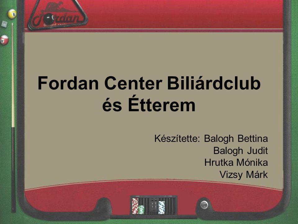 Fordan Center Biliárdclub és Étterem Készítette: Balogh Bettina Balogh Judit Hrutka Mónika Vizsy Márk