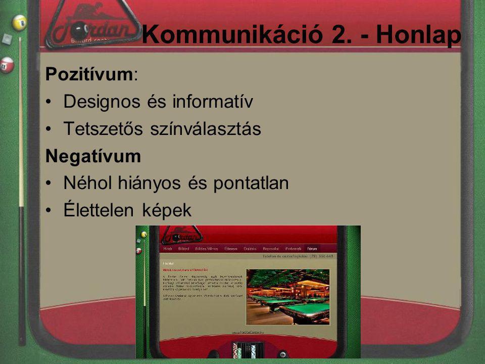 Kommunikáció 2. - Honlap Pozitívum: Designos és informatív Tetszetős színválasztás Negatívum Néhol hiányos és pontatlan Élettelen képek