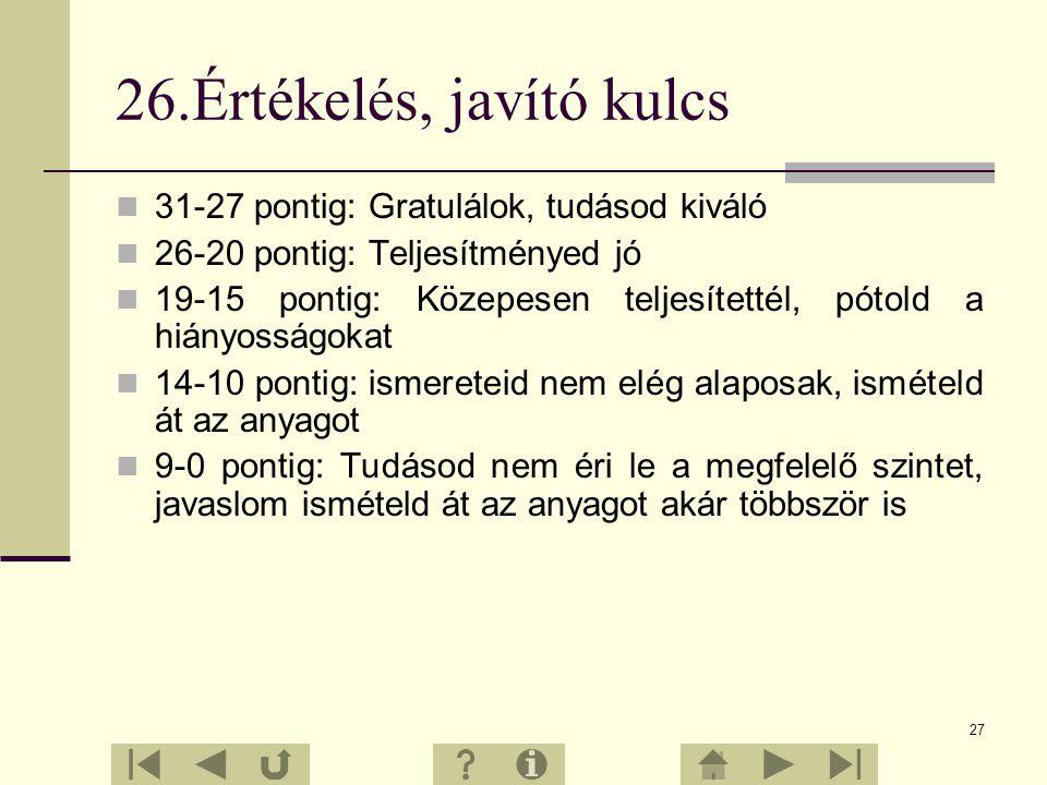 26 25.Eldöntendő kérdéssor 1. A szőlő jól tűri a szárazságot. 2. A bogyók fürtöt, azok pedig összetett fürtöt alkotnak. 3. A borból must lesz. 4. A so