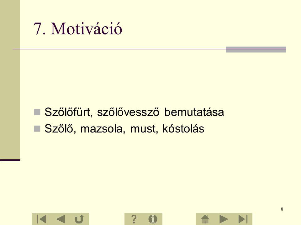 7 6.Tevékenységfelsorolása I. Motiváció II. Korábbi ismeretek aktivizálása vagy felidézése III. Új ismeretek feldolgozása 1. Ellenőrzés IV. Összefogla