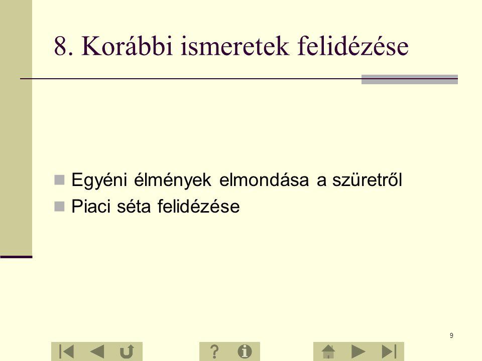 9 8. Korábbi ismeretek felidézése Egyéni élmények elmondása a szüretről Piaci séta felidézése