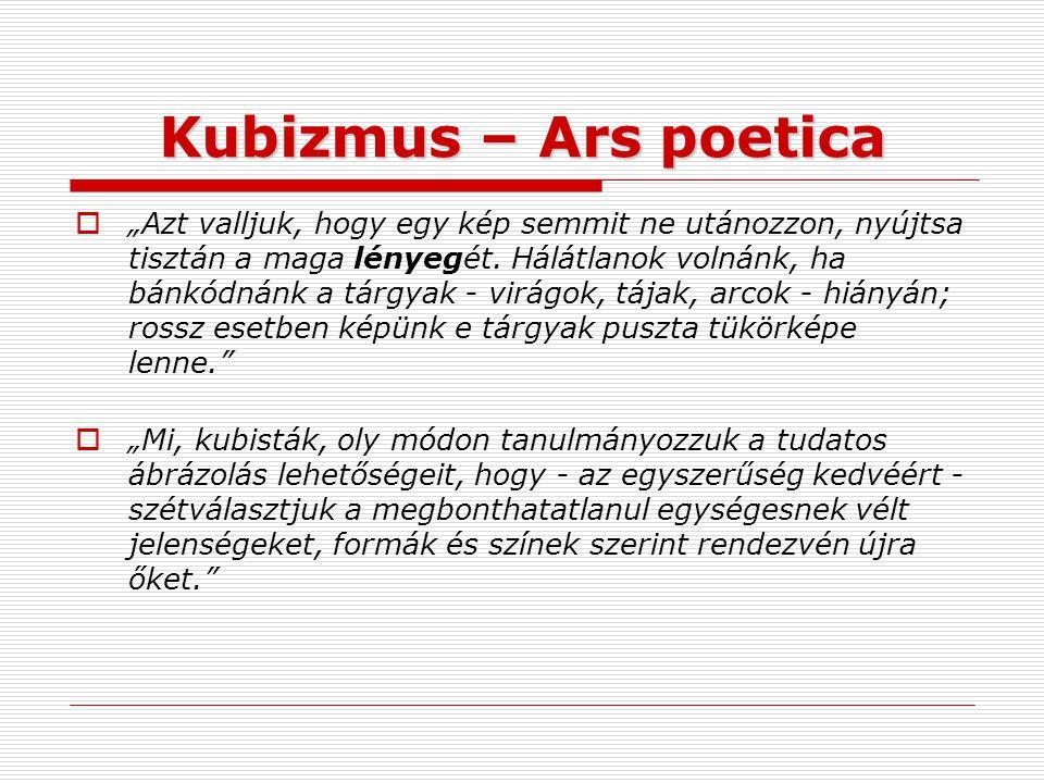"""Kubizmus – Ars poetica  """"Azt valljuk, hogy egy kép semmit ne utánozzon, nyújtsa tisztán a maga lényegét. Hálátlanok volnánk, ha bánkódnánk a tárgyak"""