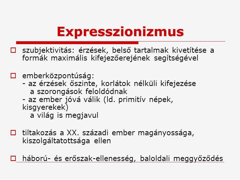 Expresszionizmus  szubjektivitás: érzések, belső tartalmak kivetítése a formák maximális kifejezőerejének segítségével  emberközpontúság: - az érzés