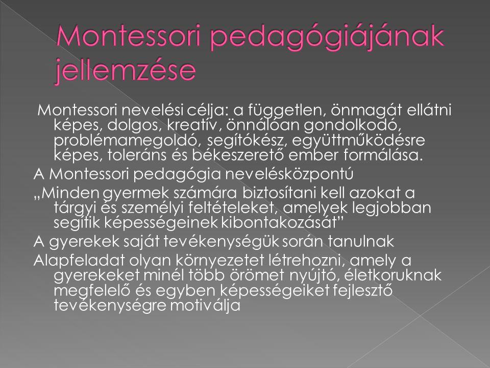 Montessori nevelési célja: a független, önmagát ellátni képes, dolgos, kreatív, önnálóan gondolkodó, problémamegoldó, segítókész, együttműködésre képe