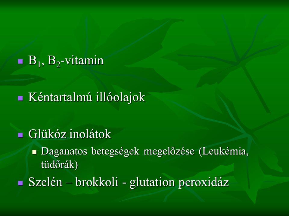 B 1, B 2 -vitamin B 1, B 2 -vitamin Kéntartalmú illóolajok Kéntartalmú illóolajok Glükóz inolátok Glükóz inolátok Daganatos betegségek megelőzése (Leukémia, tüdőrák) Daganatos betegségek megelőzése (Leukémia, tüdőrák) Szelén – brokkoli - glutation peroxidáz Szelén – brokkoli - glutation peroxidáz