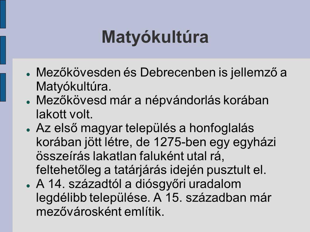 Matyókultúra Mezőkövesden és Debrecenben is jellemző a Matyókultúra.