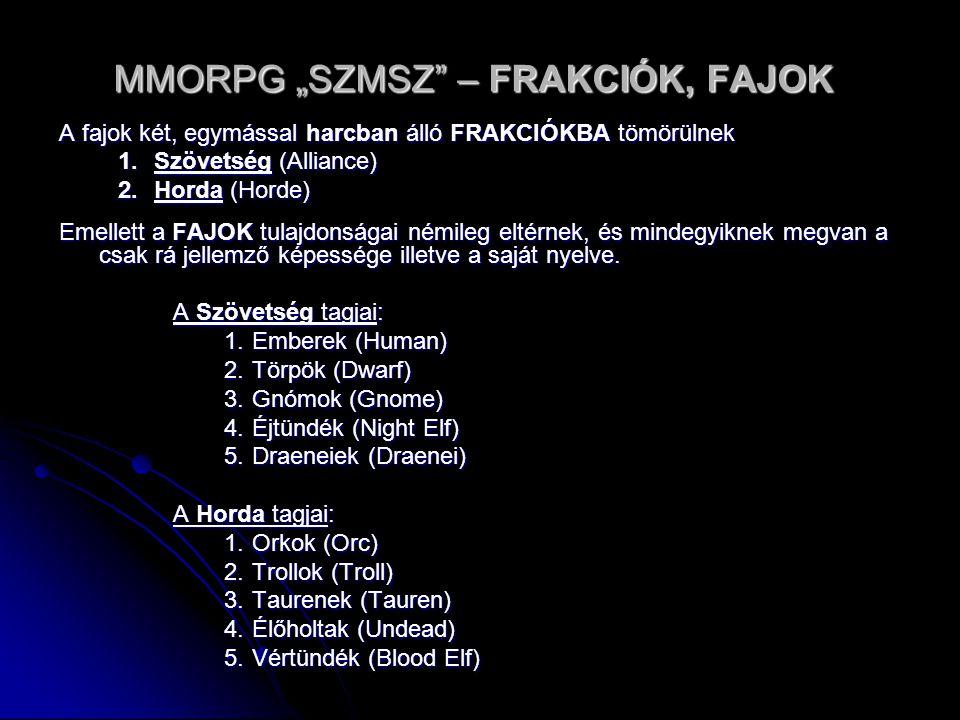 """MMORPG """"SZMSZ"""" – FRAKCIÓK, FAJOK A fajok két, egymással harcban álló FRAKCIÓKBA tömörülnek 1.Szövetség (Alliance) 2.Horda (Horde) Emellett a FAJOK tul"""