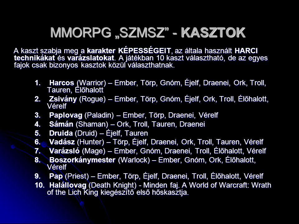 """MMORPG """"SZMSZ"""" - KASZTOK A kaszt szabja meg a karakter KÉPESSÉGEIT, az általa használt HARCI technikákat és varázslatokat. A játékban 10 kaszt választ"""