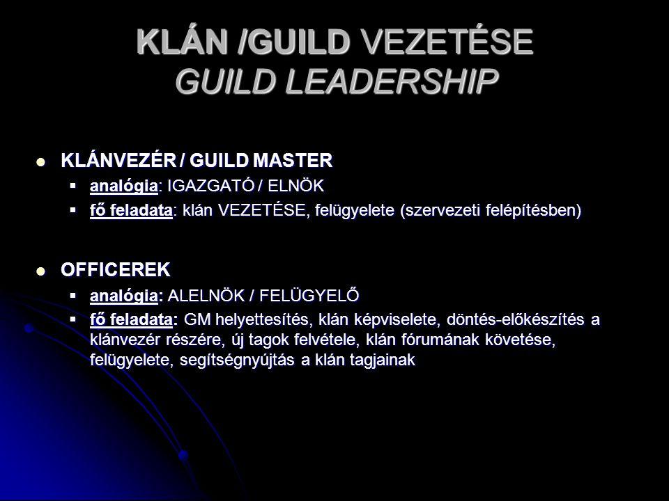 KLÁN /GUILD VEZETÉSE GUILD LEADERSHIP KLÁNVEZÉR / GUILD MASTER KLÁNVEZÉR / GUILD MASTER  analógia: IGAZGATÓ / ELNÖK  fő feladata: klán VEZETÉSE, fel