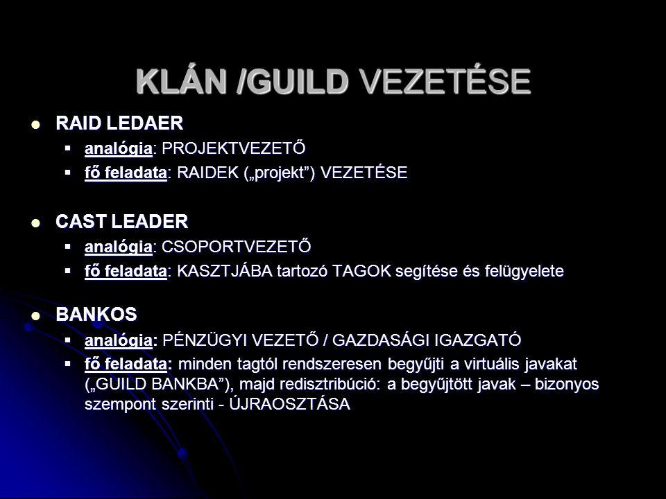 """KLÁN /GUILD VEZETÉSE RAID LEDAER RAID LEDAER  analógia: PROJEKTVEZETŐ  fő feladata: RAIDEK (""""projekt"""") VEZETÉSE CAST LEADER CAST LEADER  analógia:"""