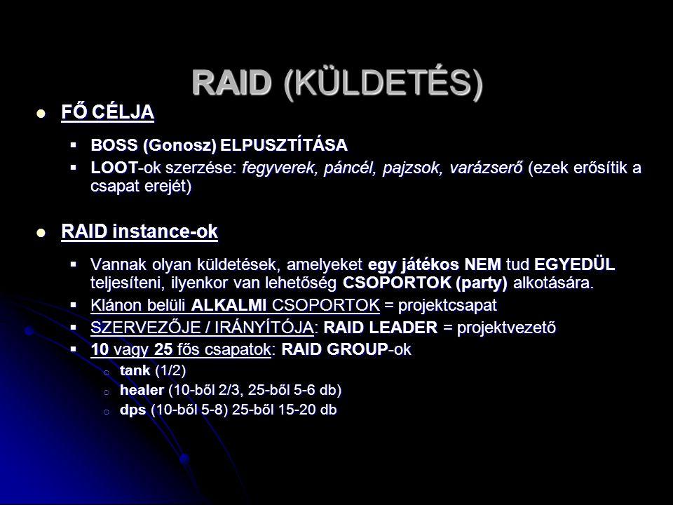 RAID (KÜLDETÉS) FŐ CÉLJA FŐ CÉLJA  BOSS (Gonosz) ELPUSZTÍTÁSA  LOOT-ok szerzése: fegyverek, páncél, pajzsok, varázserő (ezek erősítik a csapat erejé