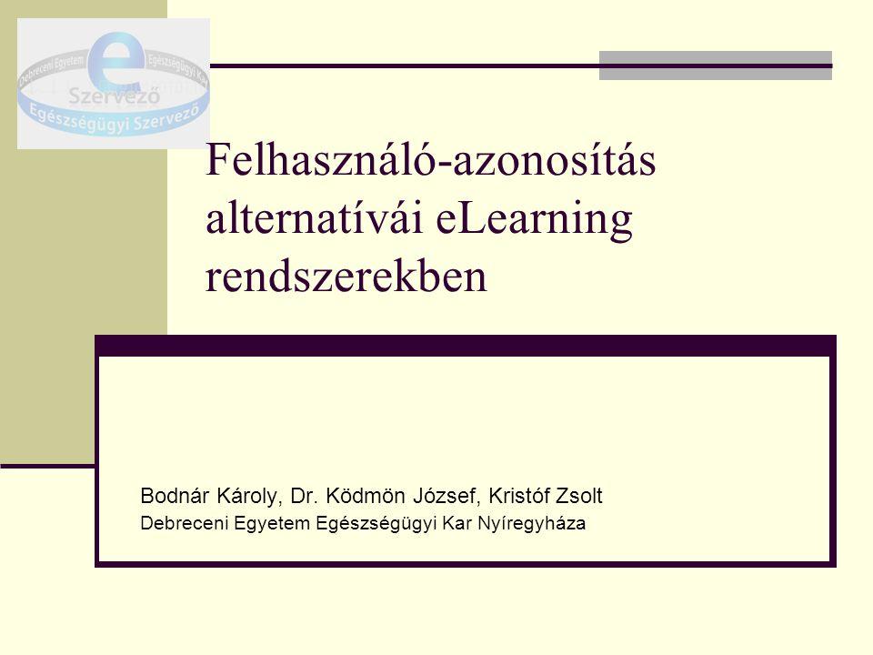 Felhasználó-azonosítás alternatívái eLearning rendszerekben Bodnár Károly, Dr.