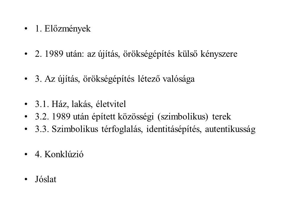 1. Előzmények 2. 1989 után: az újítás, örökségépítés külső kényszere 3.