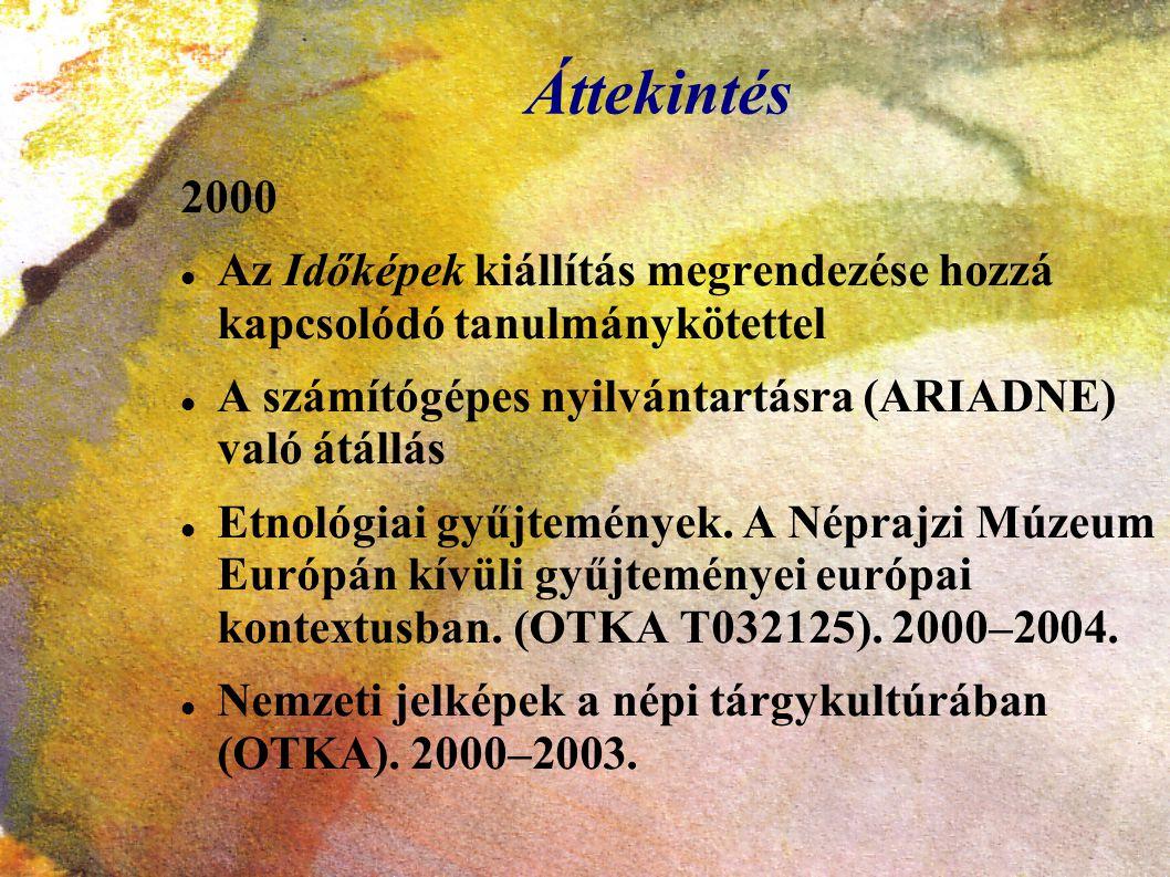 Áttekintés 2000 Az Időképek kiállítás megrendezése hozzá kapcsolódó tanulmánykötettel A számítógépes nyilvántartásra (ARIADNE) való átállás Etnológiai