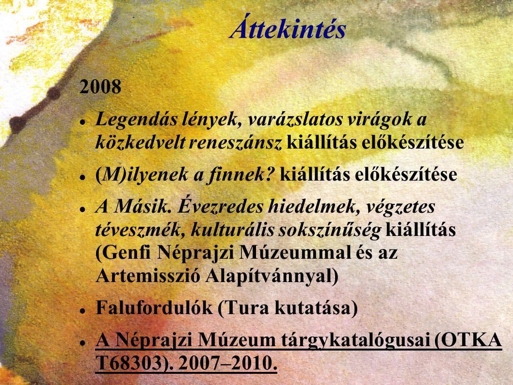Áttekintés 2008 Legendás lények, varázslatos virágok a közkedvelt reneszánsz kiállítás előkészítése (M)ilyenek a finnek? kiállítás előkészítése A Mási