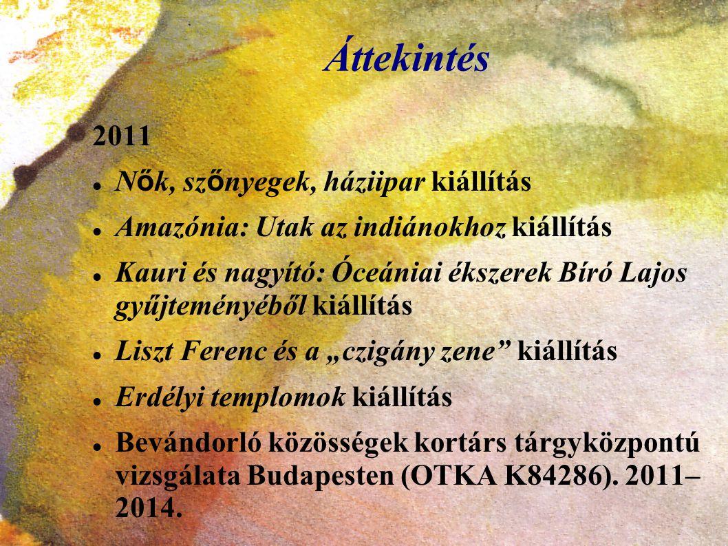 Áttekintés 2011 N ő k, sz ő nyegek, háziipar kiállítás Amazónia: Utak az indiánokhoz kiállítás Kauri és nagyító: Óceániai ékszerek Bíró Lajos gyűjtemé