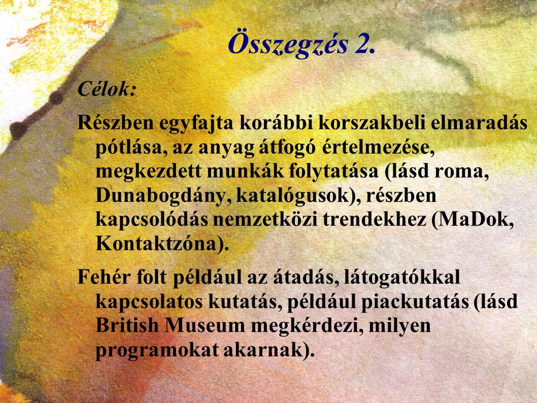 Összegzés 2. Célok: Részben egyfajta korábbi korszakbeli elmaradás pótlása, az anyag átfogó értelmezése, megkezdett munkák folytatása (lásd roma, Duna