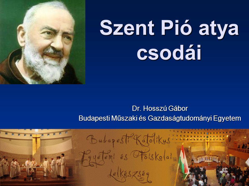 1 Szent Pió atya csodái Dr. Hosszú Gábor Budapesti Műszaki és Gazdaságtudományi Egyetem