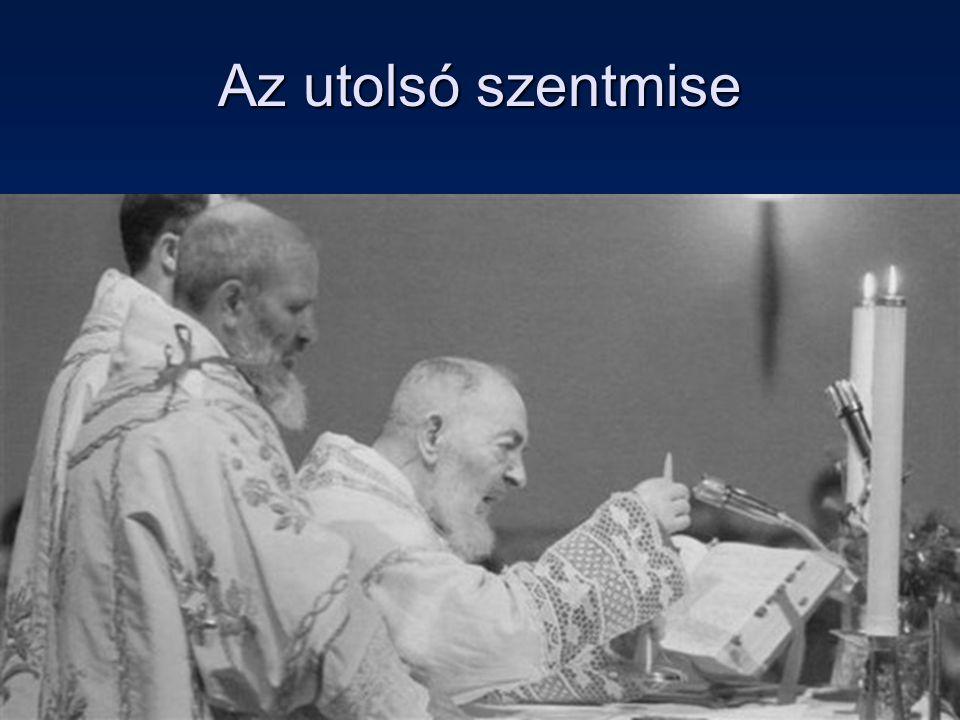 Szent Pió atya csodái24 Az utolsó szentmise
