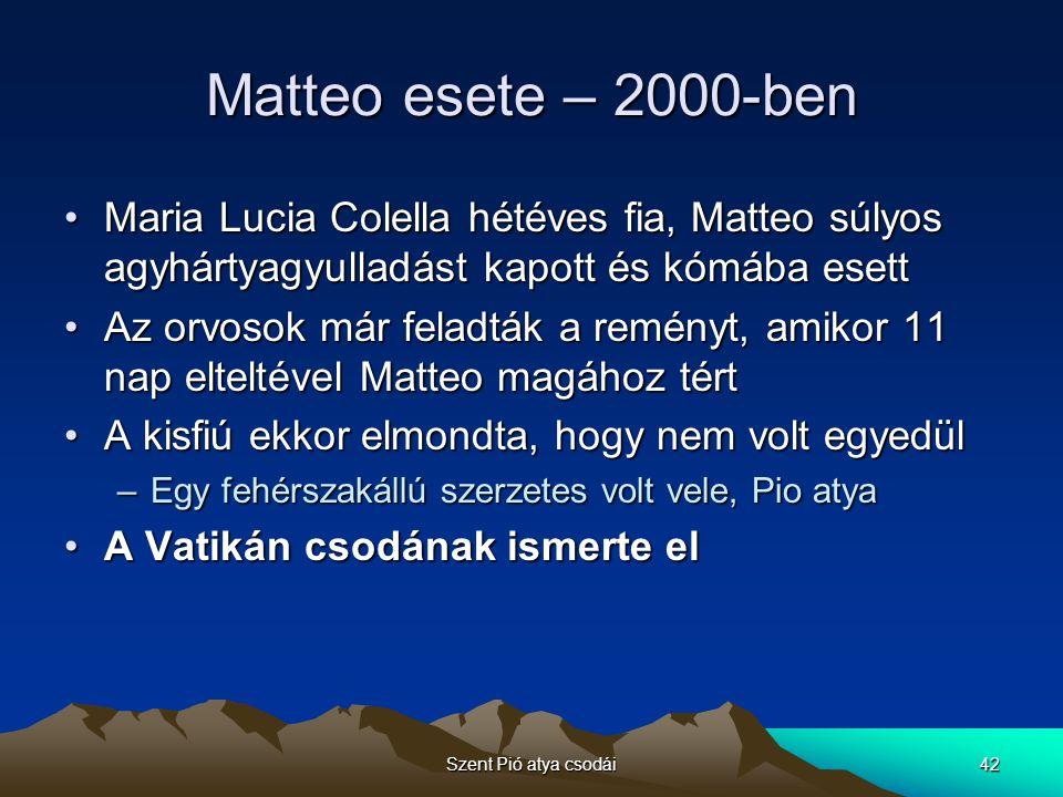 Szent Pió atya csodái42 Matteo esete – 2000-ben Maria Lucia Colella hétéves fia, Matteo súlyos agyhártyagyulladást kapott és kómába esettMaria Lucia C