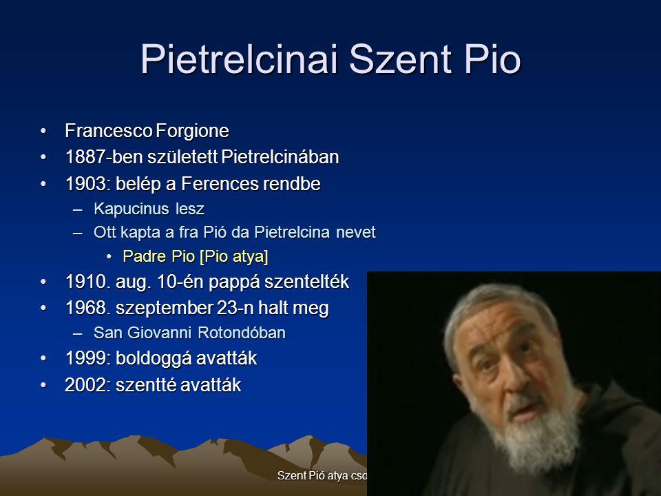 Szent Pió atya csodái6 Pietrelcinai Szent Pio Francesco ForgioneFrancesco Forgione 1887-ben született Pietrelcinában1887-ben született Pietrelcinában
