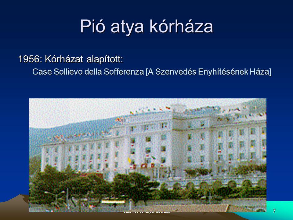 Szent Pió atya csodái7 Pió atya kórháza 1956: Kórházat alapított: Case Sollievo della Sofferenza [A Szenvedés Enyhítésének Háza]