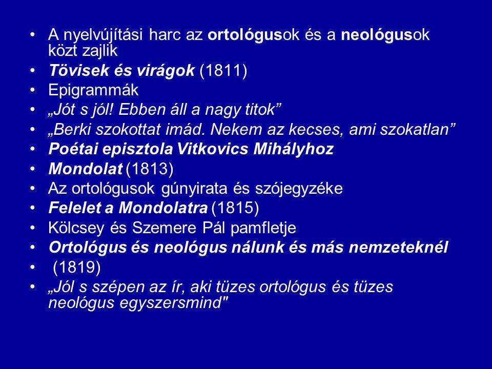 """A nyelvújítási harc az ortológusok és a neológusok közt zajlik Tövisek és virágok (1811) Epigrammák """"Jót s jól."""