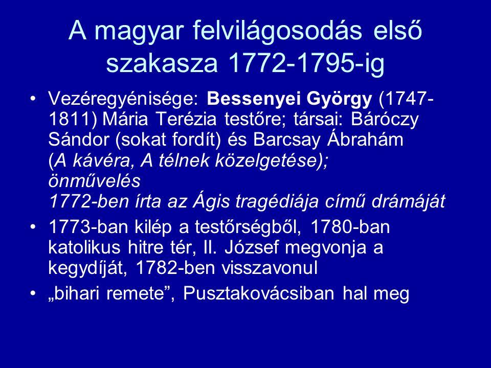 A magyar felvilágosodás első szakasza 1772-1795-ig Vezéregyénisége: Bessenyei György (1747- 1811) Mária Terézia testőre; társai: Báróczy Sándor (sokat
