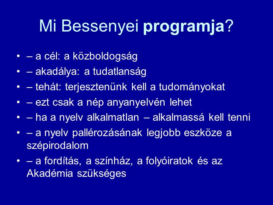 Mi Bessenyei programja? – a cél: a közboldogság – akadálya: a tudatlanság – tehát: terjesztenünk kell a tudományokat – ezt csak a nép anyanyelvén lehe