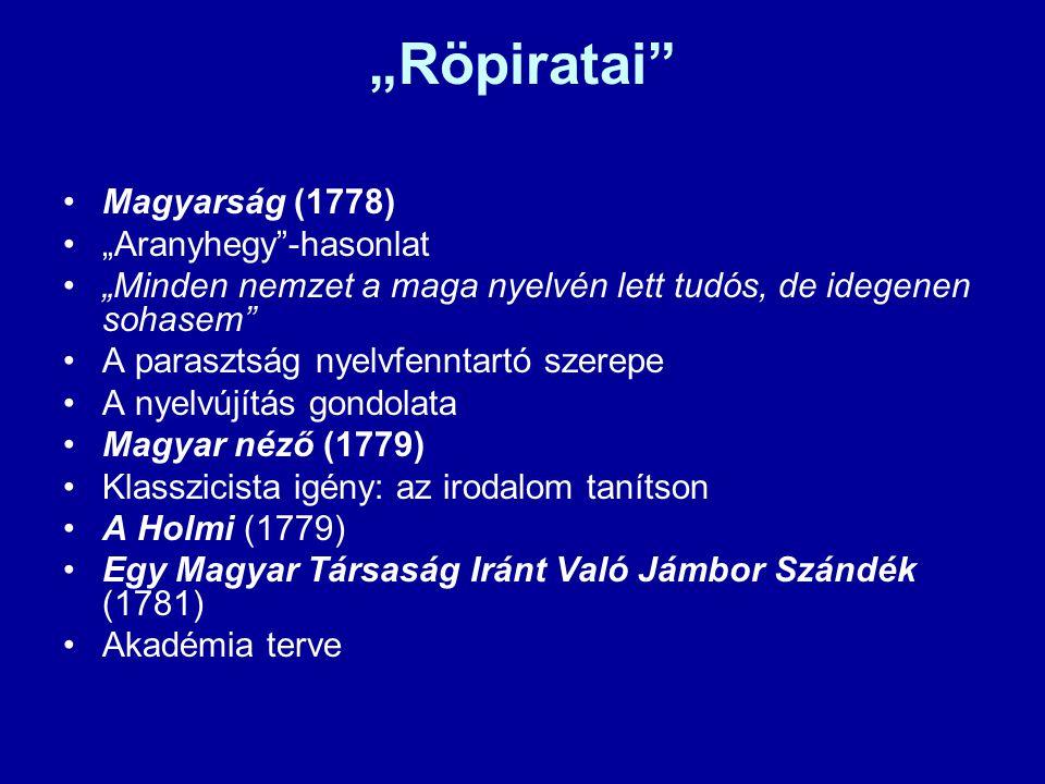 """""""Röpiratai"""" Magyarság (1778) """"Aranyhegy""""-hasonlat """"Minden nemzet a maga nyelvén lett tudós, de idegenen sohasem"""" A parasztság nyelvfenntartó szerepe A"""