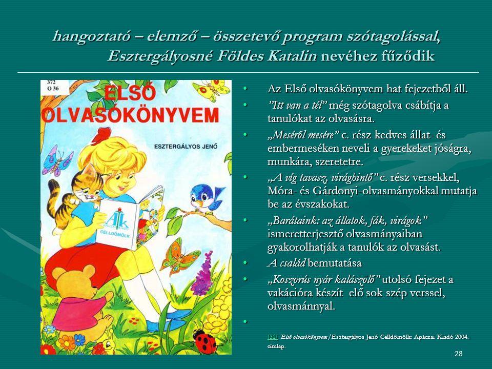 28 hangoztató – elemző – összetevő program szótagolással, Esztergályosné Földes Katalin nevéhez fűződik Az Első olvasókönyvem hat fejezetből áll.Az Első olvasókönyvem hat fejezetből áll.