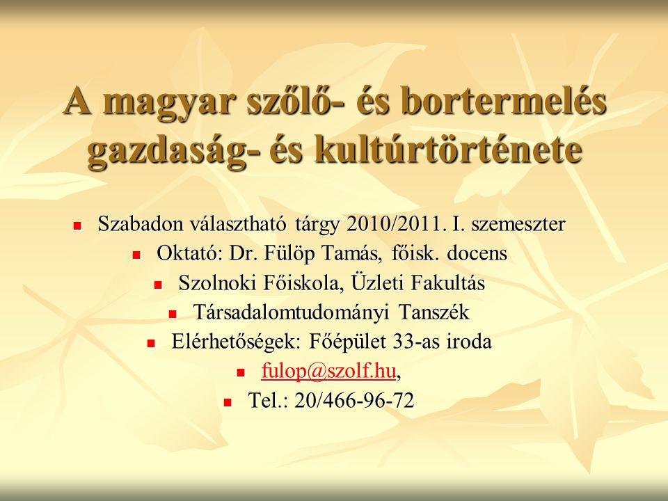 A magyar szőlő- és bortermelés gazdaság- és kultúrtörténete Szabadon választható tárgy 2010/2011. I. szemeszter Szabadon választható tárgy 2010/2011.