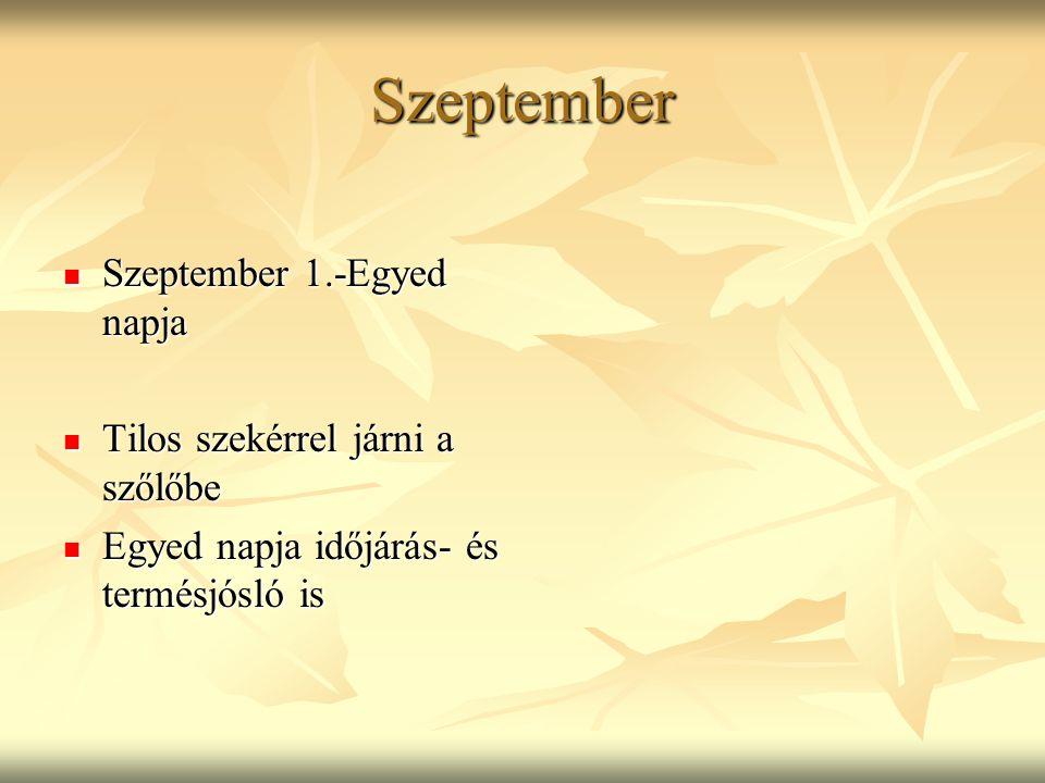 Szeptember Szeptember 1.-Egyed napja Szeptember 1.-Egyed napja Tilos szekérrel járni a szőlőbe Tilos szekérrel járni a szőlőbe Egyed napja időjárás- é