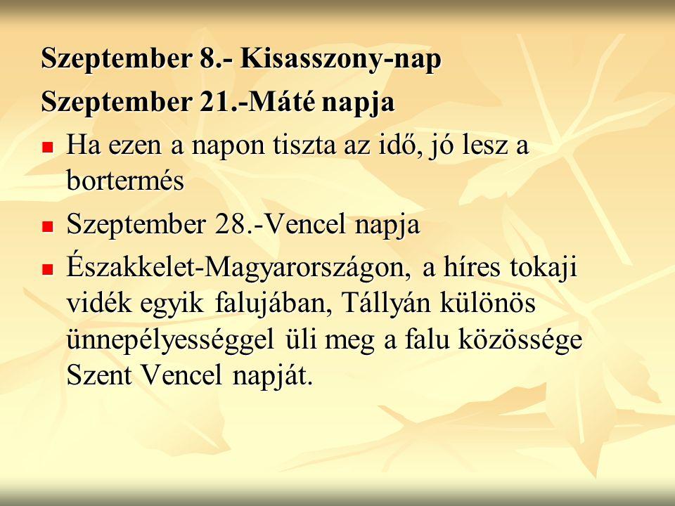 Szeptember 8.- Kisasszony-nap Szeptember 21.-Máté napja Ha ezen a napon tiszta az idő, jó lesz a bortermés Ha ezen a napon tiszta az idő, jó lesz a bo