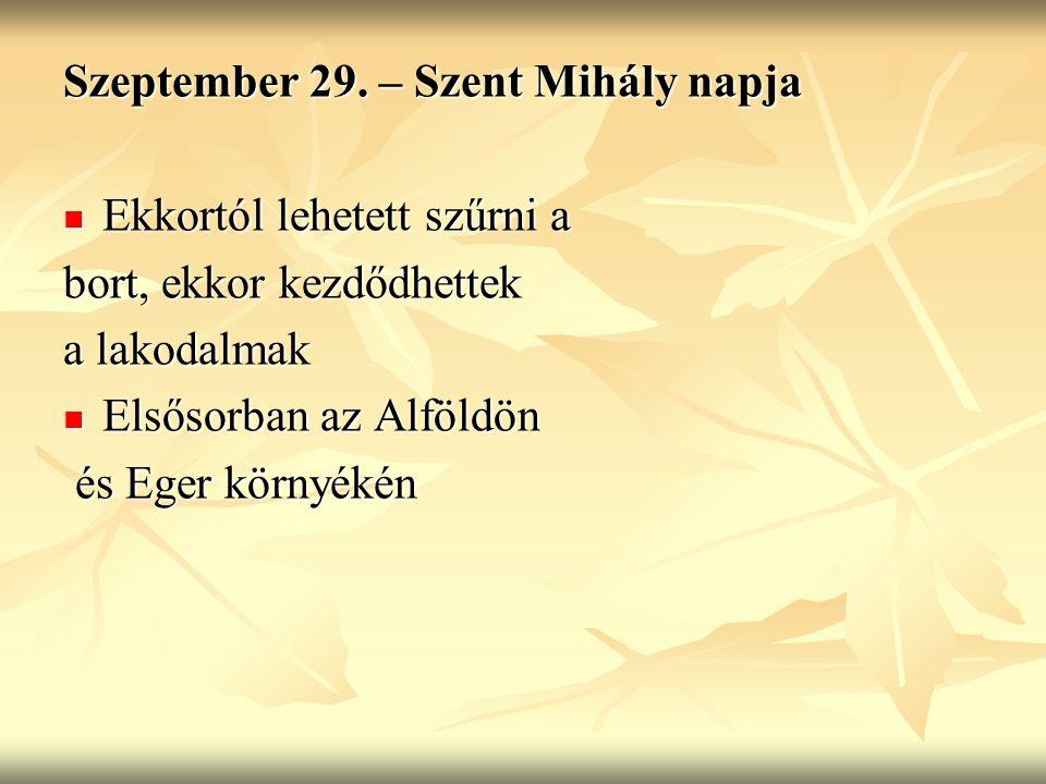 Szeptember 29. – Szent Mihály napja Ekkortól lehetett szűrni a Ekkortól lehetett szűrni a bort, ekkor kezdődhettek a lakodalmak Elsősorban az Alföldön