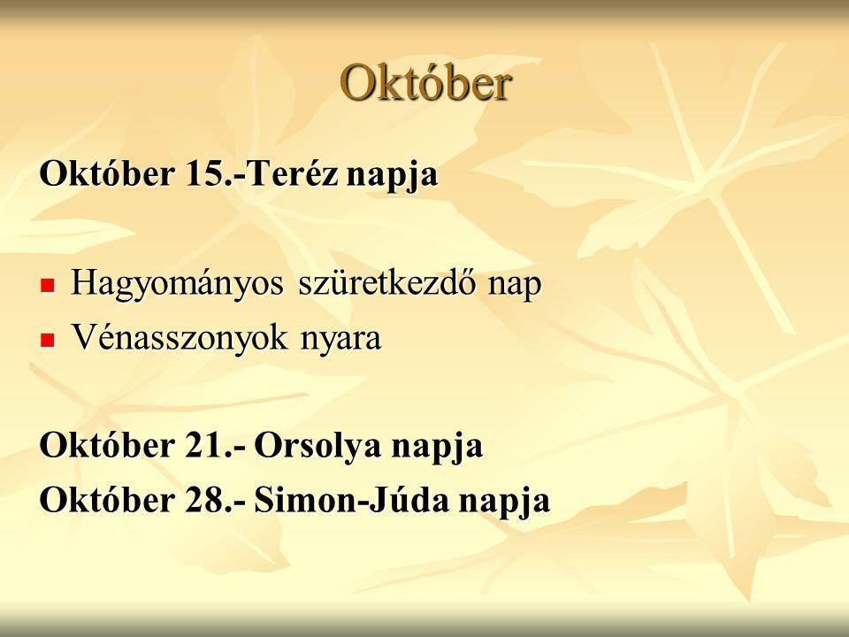 Október Október 15.-Teréz napja Hagyományos szüretkezdő nap Hagyományos szüretkezdő nap Vénasszonyok nyara Vénasszonyok nyara Október 21.- Orsolya nap